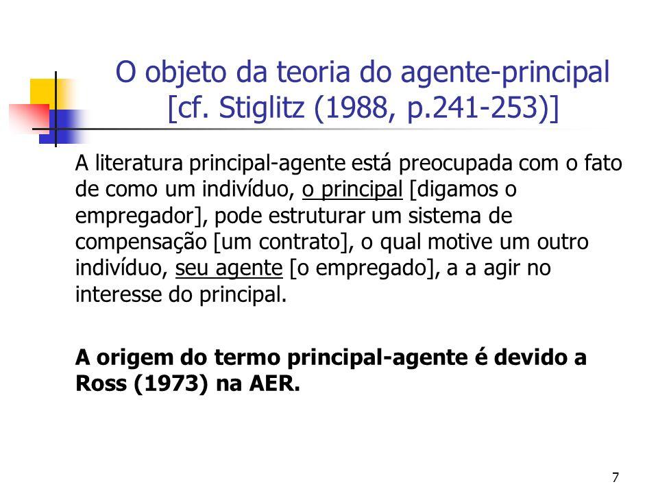 O objeto da teoria do agente-principal [cf. Stiglitz (1988, p